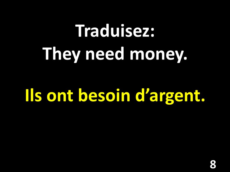 Traduisez: They need money.