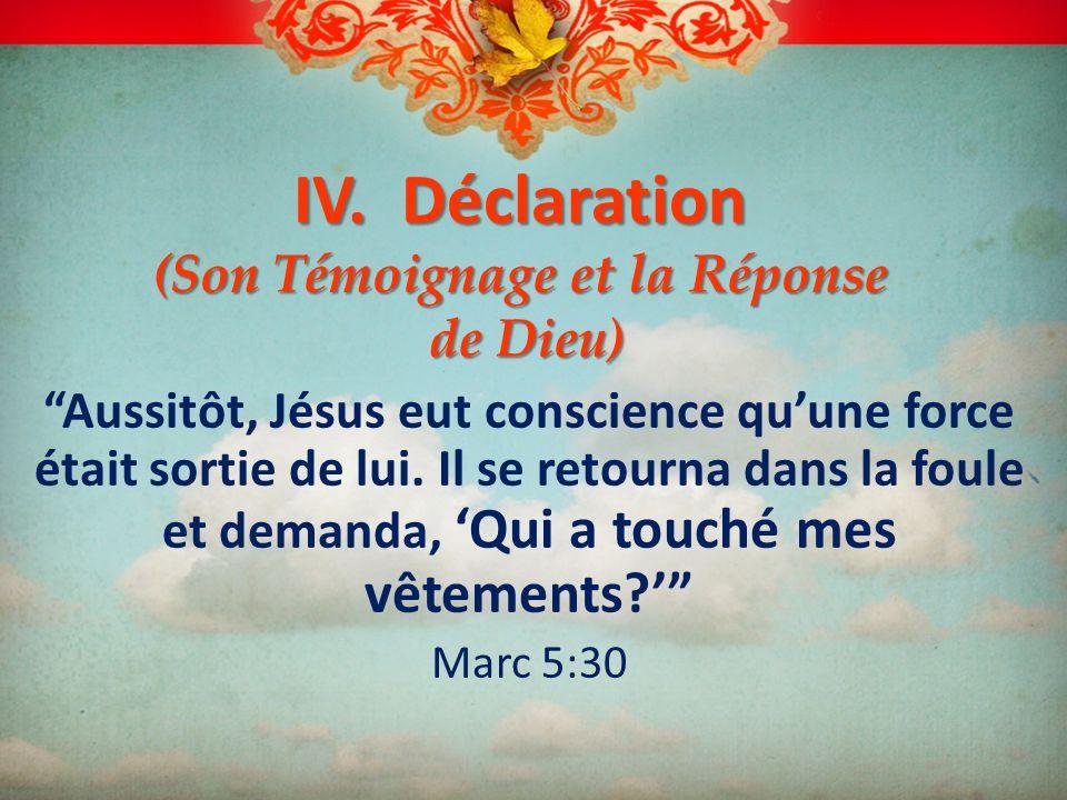 IV. Déclaration (Son Témoignage et la Réponse de Dieu)