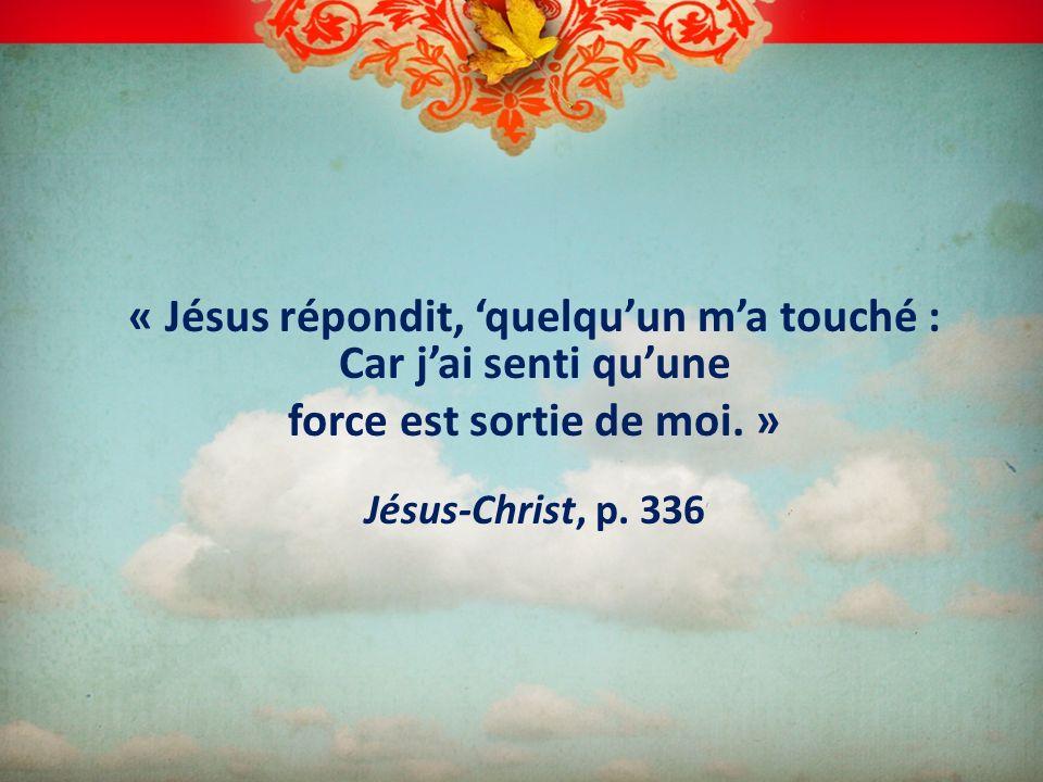 « Jésus répondit, 'quelqu'un m'a touché : Car j'ai senti qu'une force est sortie de moi.