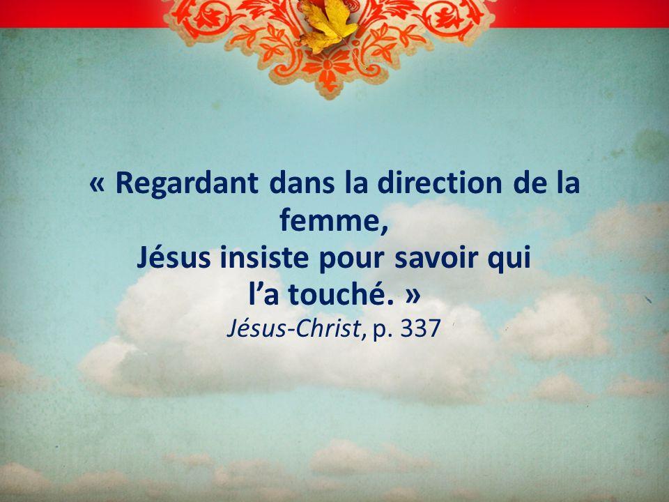 « Regardant dans la direction de la femme, Jésus insiste pour savoir qui l'a touché. » Jésus-Christ, p.
