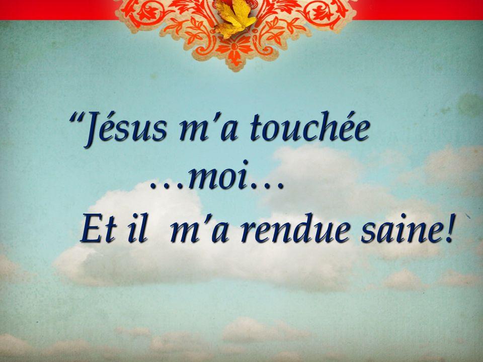 Jésus m'a touchée …moi…