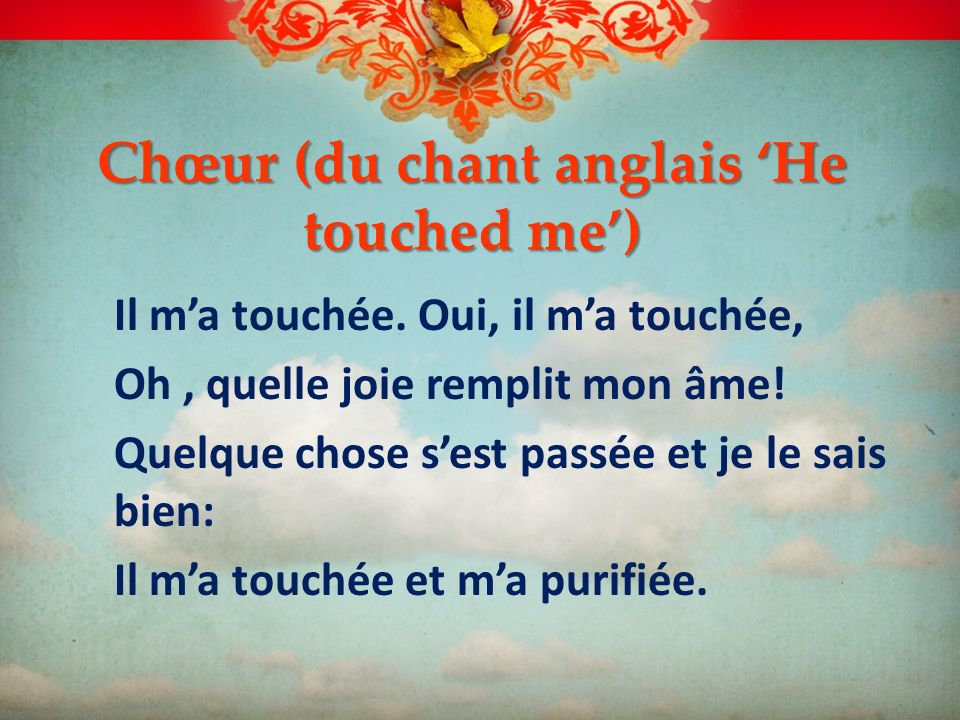 Chœur (du chant anglais 'He touched me')