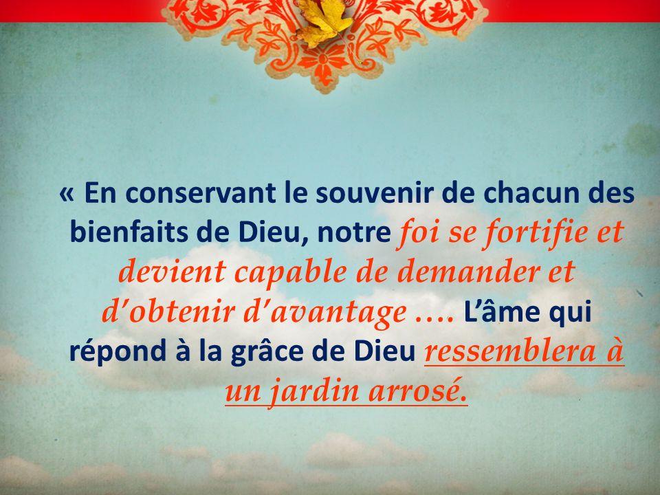 « En conservant le souvenir de chacun des bienfaits de Dieu, notre foi se fortifie et devient capable de demander et d'obtenir d'avantage ….