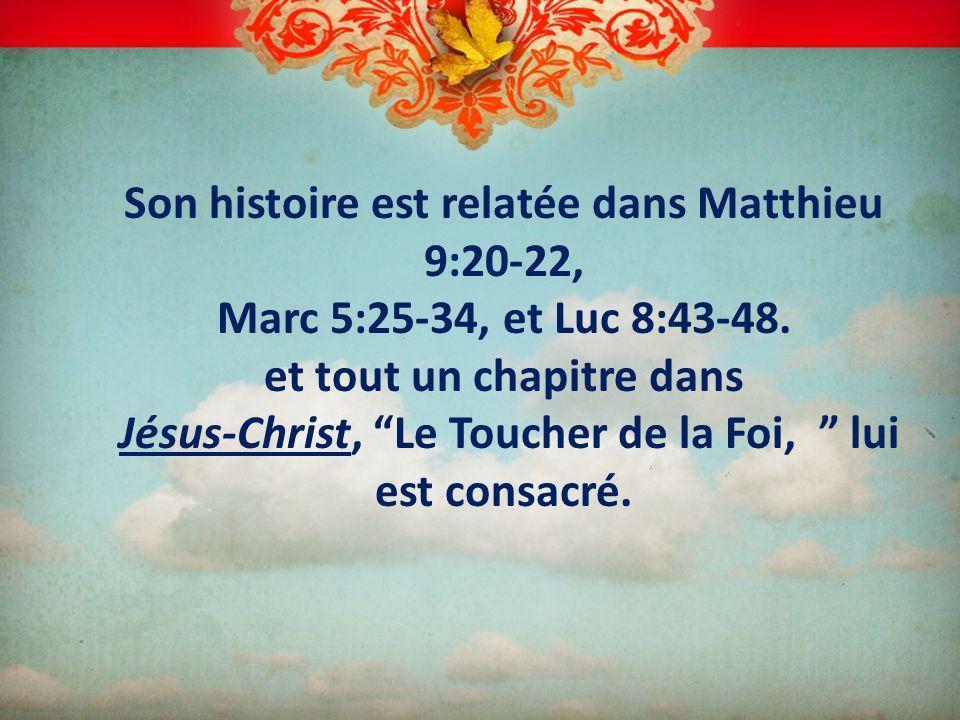 Son histoire est relatée dans Matthieu 9:20-22, Marc 5:25-34, et Luc 8:43-48.