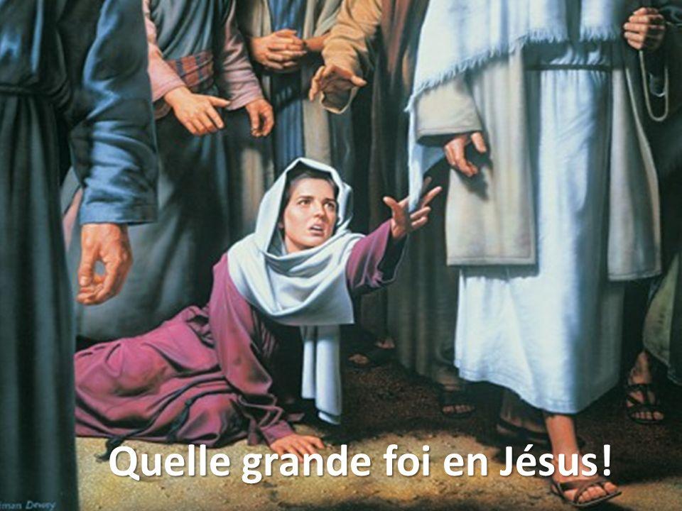Quelle grande foi en Jésus!