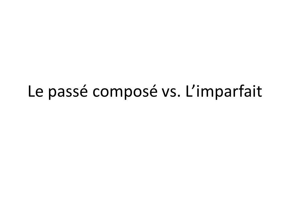 Le passé composé vs. L'imparfait