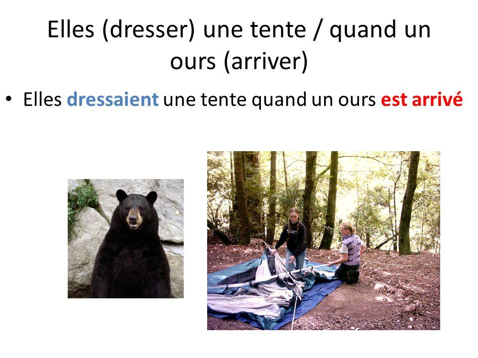 Elles (dresser) une tente / quand un ours (arriver)