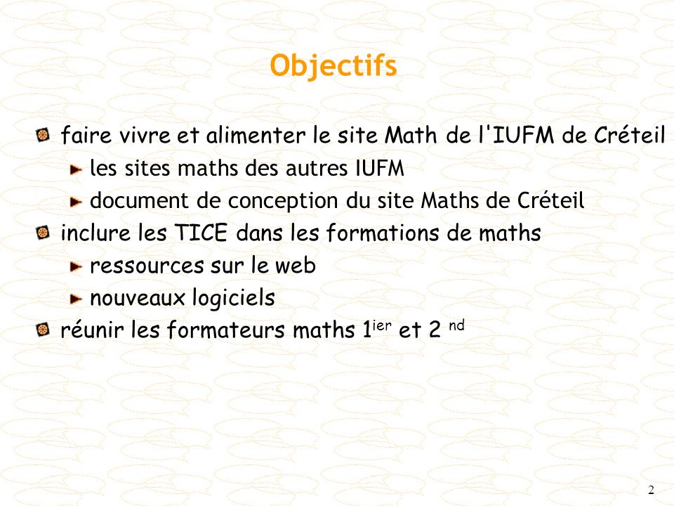 Objectifs faire vivre et alimenter le site Math de l IUFM de Créteil