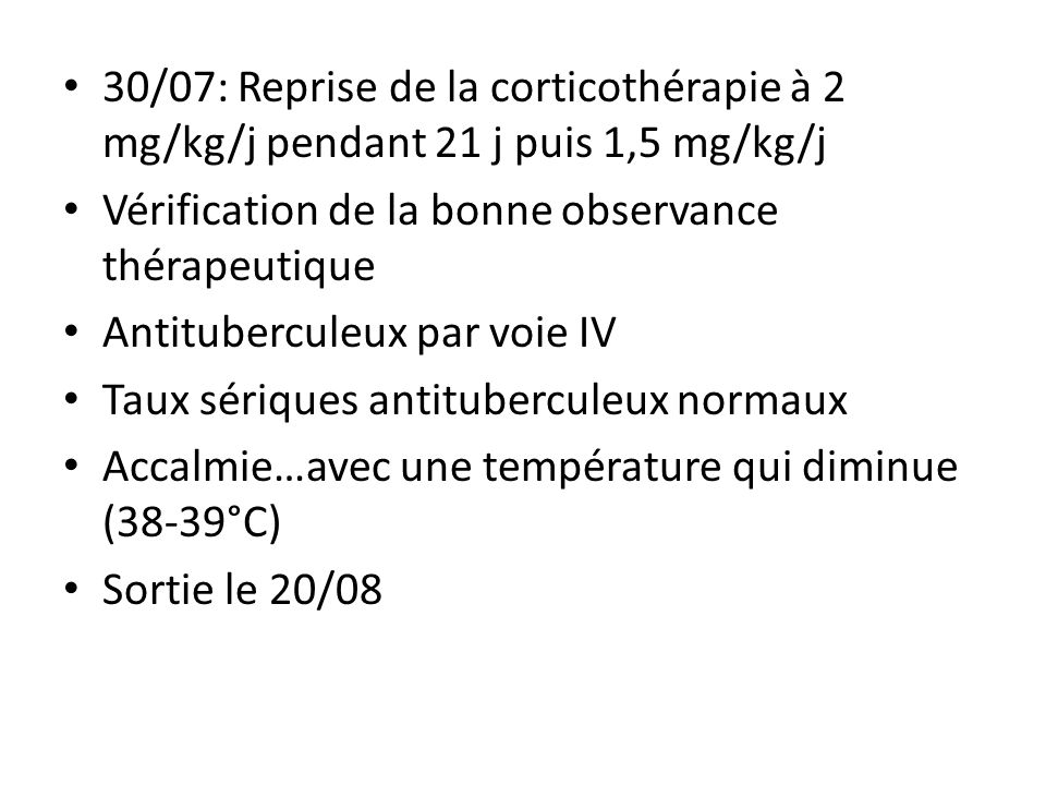 30/07: Reprise de la corticothérapie à 2 mg/kg/j pendant 21 j puis 1,5 mg/kg/j