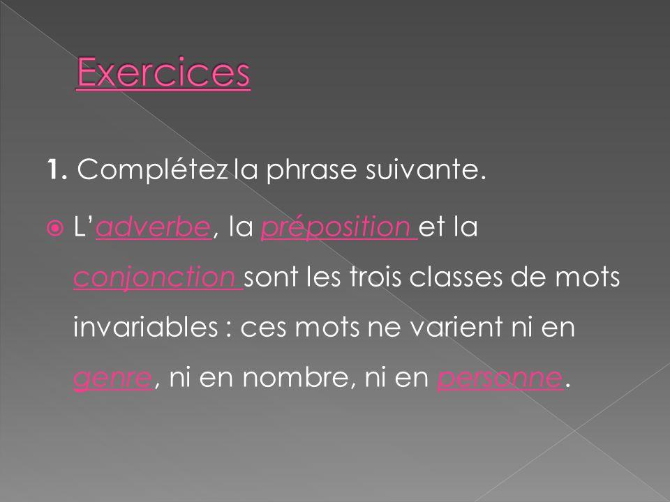 Exercices 1. Complétez la phrase suivante.