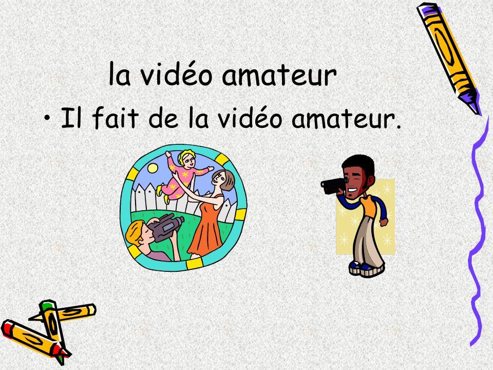 la vidéo amateur Il fait de la vidéo amateur.