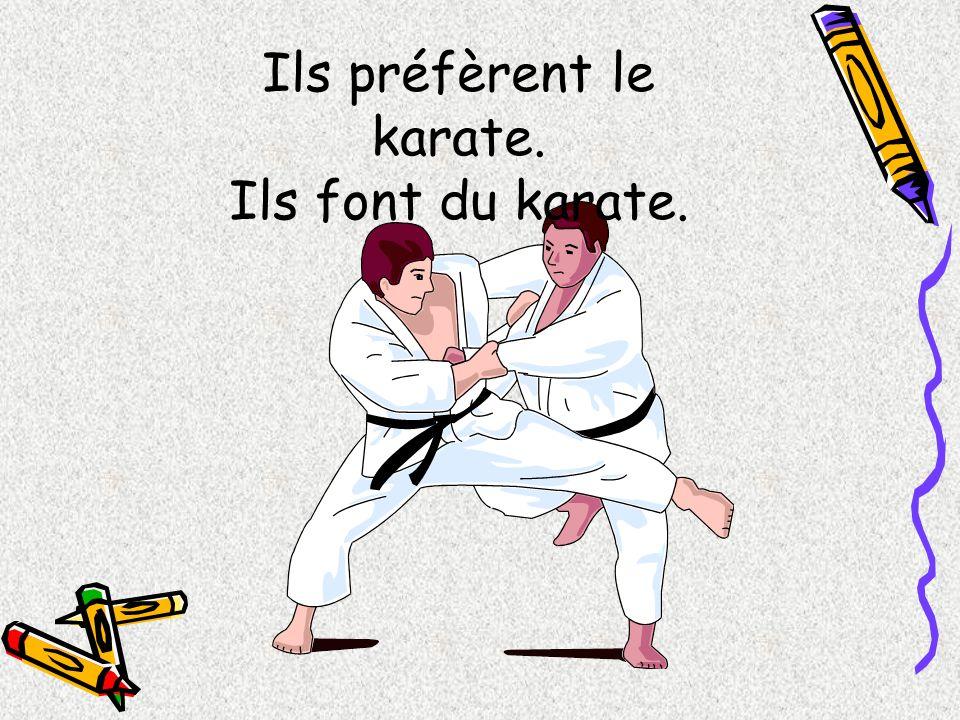 Ils préfèrent le karate.