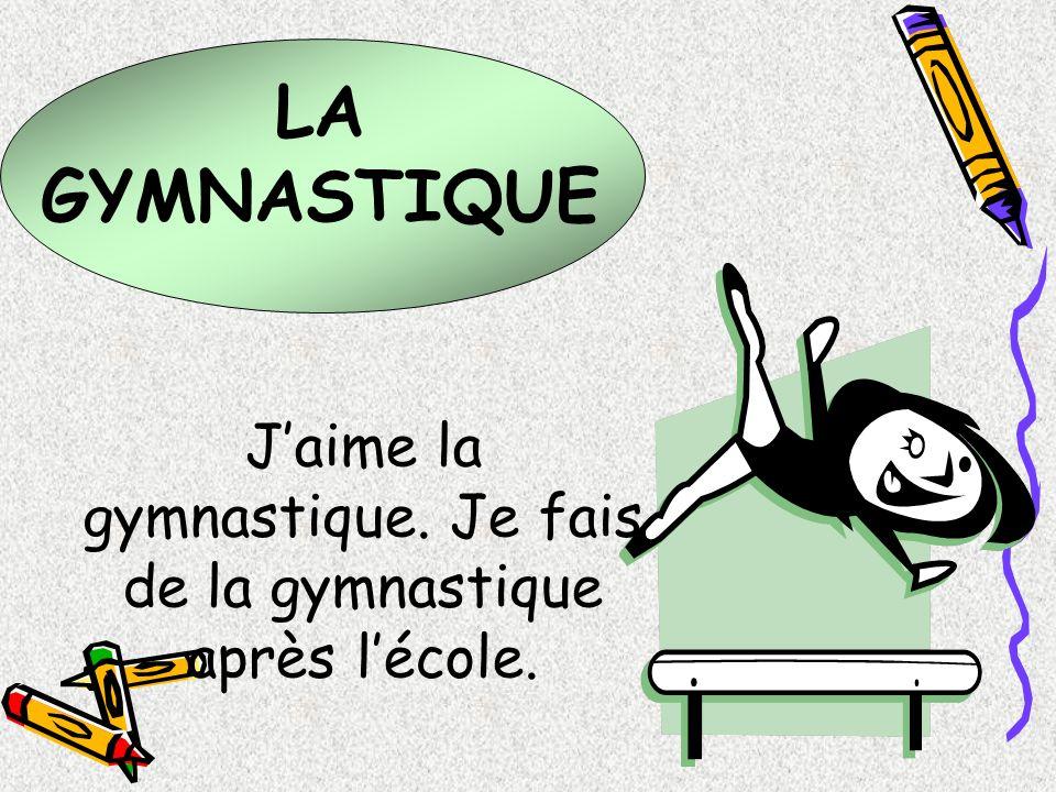 J'aime la gymnastique. Je fais de la gymnastique après l'école.