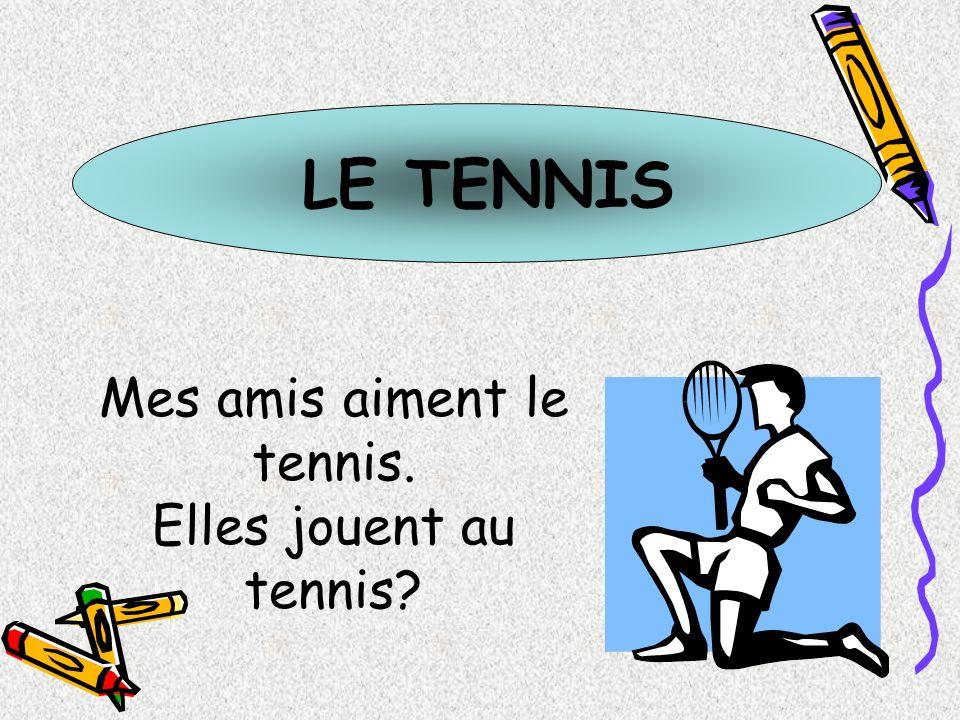 Mes amis aiment le tennis.