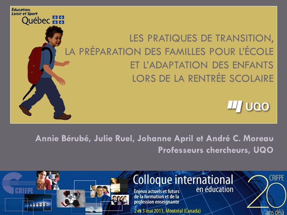 Les pratiques de transition, la préparation des familles pour l'école et l'adaptation des enfants lors de la rentrée scolaire Annie Bérubé, Julie Ruel, Johanne April et André C.