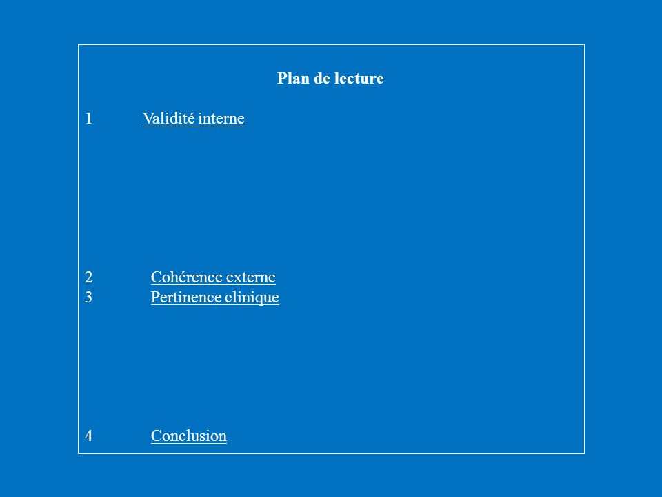 Plan de lecture 1 Validité interne. 2 Cohérence externe. 3 Pertinence clinique.