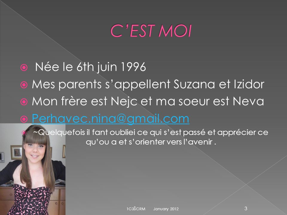 C'EST MOI Née le 6th juin 1996. Mes parents s'appellent Suzana et Izidor. Mon frère est Nejc et ma soeur est Neva.