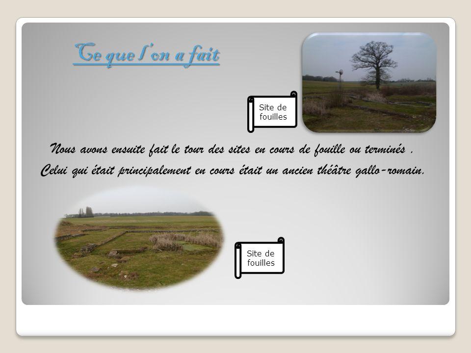 Ce que l'on a fait Site de fouilles. Nous avons ensuite fait le tour des sites en cours de fouille ou terminés .