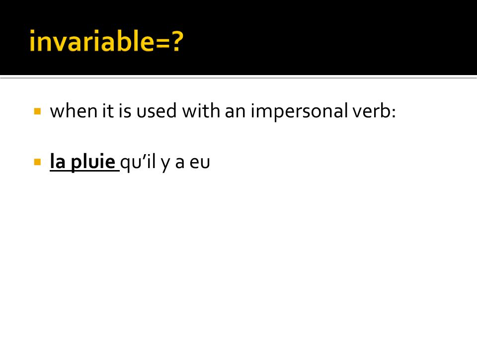 invariable= when it is used with an impersonal verb: