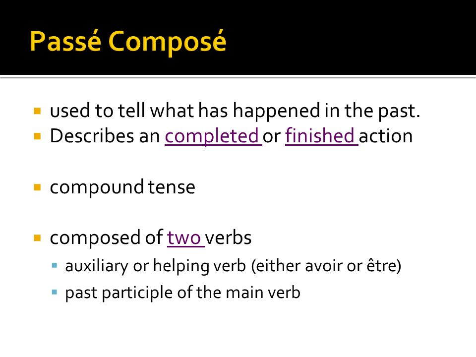 Passé Composé used to tell what has happened in the past.