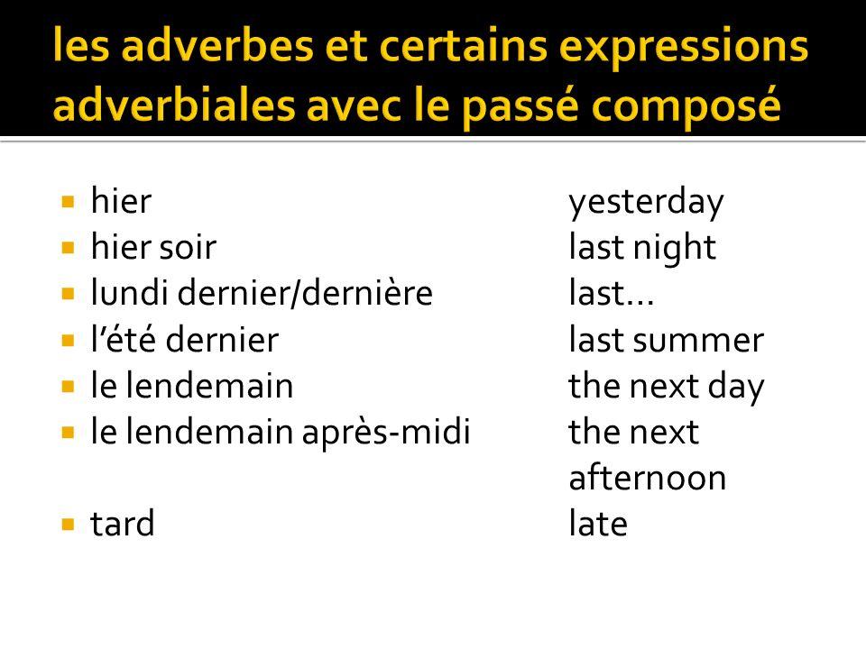 les adverbes et certains expressions adverbiales avec le passé composé