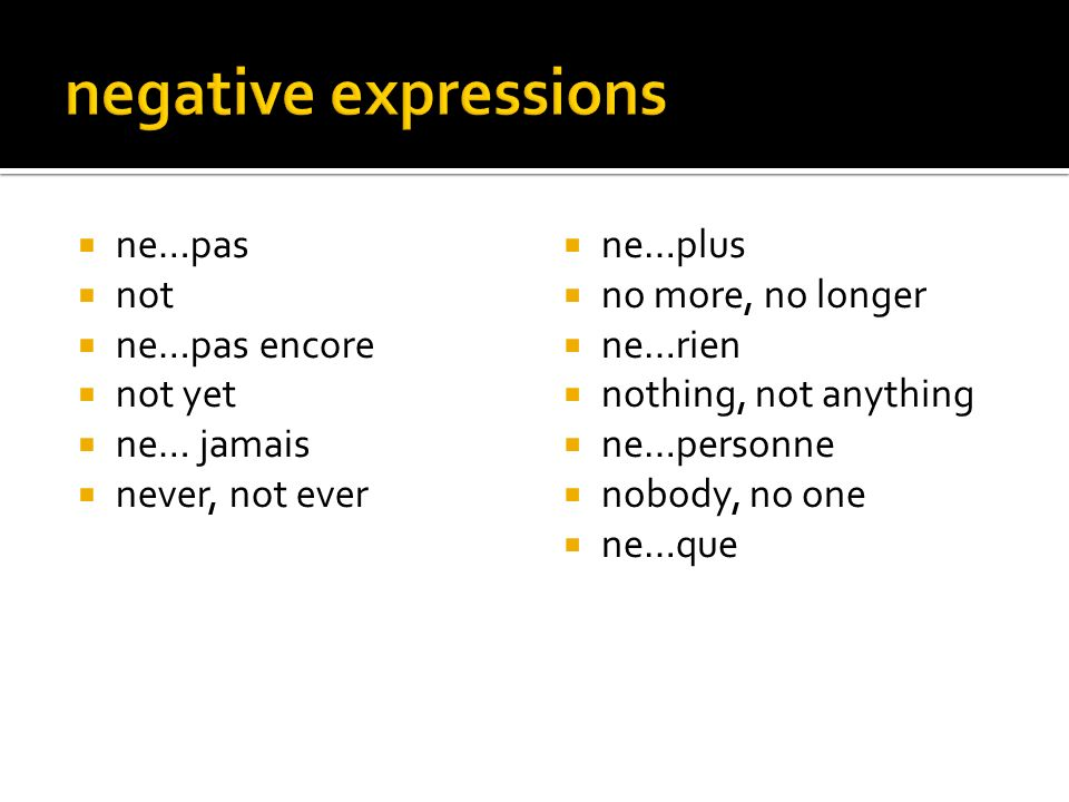 negative expressions ne…pas not ne…pas encore not yet ne… jamais