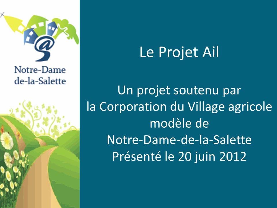 Le Projet Ail Un projet soutenu par la Corporation du Village agricole modèle de Notre-Dame-de-la-Salette.