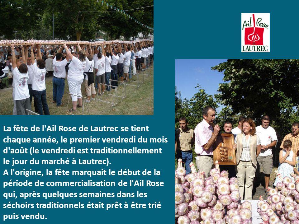 La fête de l Ail Rose de Lautrec se tient chaque année, le premier vendredi du mois d août (le vendredi est traditionnellement le jour du marché à Lautrec).