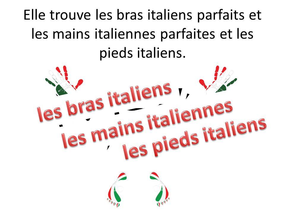les bras italiens les mains italiennes les pieds italiens