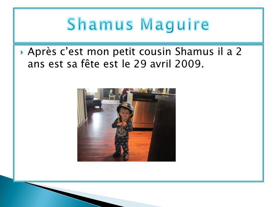 Shamus Maguire Après c'est mon petit cousin Shamus il a 2 ans est sa fête est le 29 avril 2009.