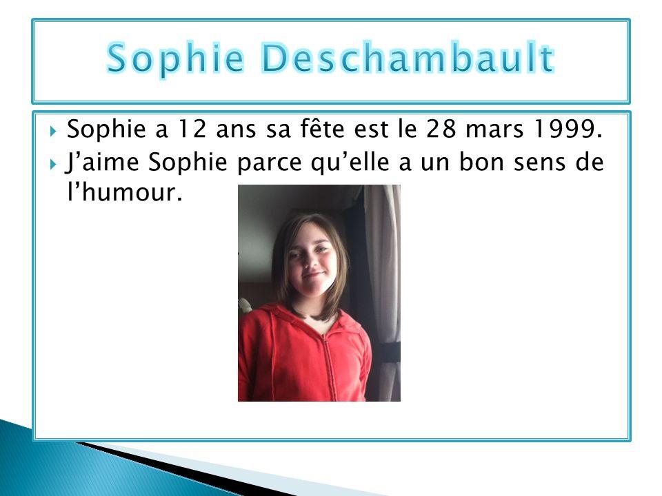 Sophie Deschambault Sophie a 12 ans sa fête est le 28 mars 1999.