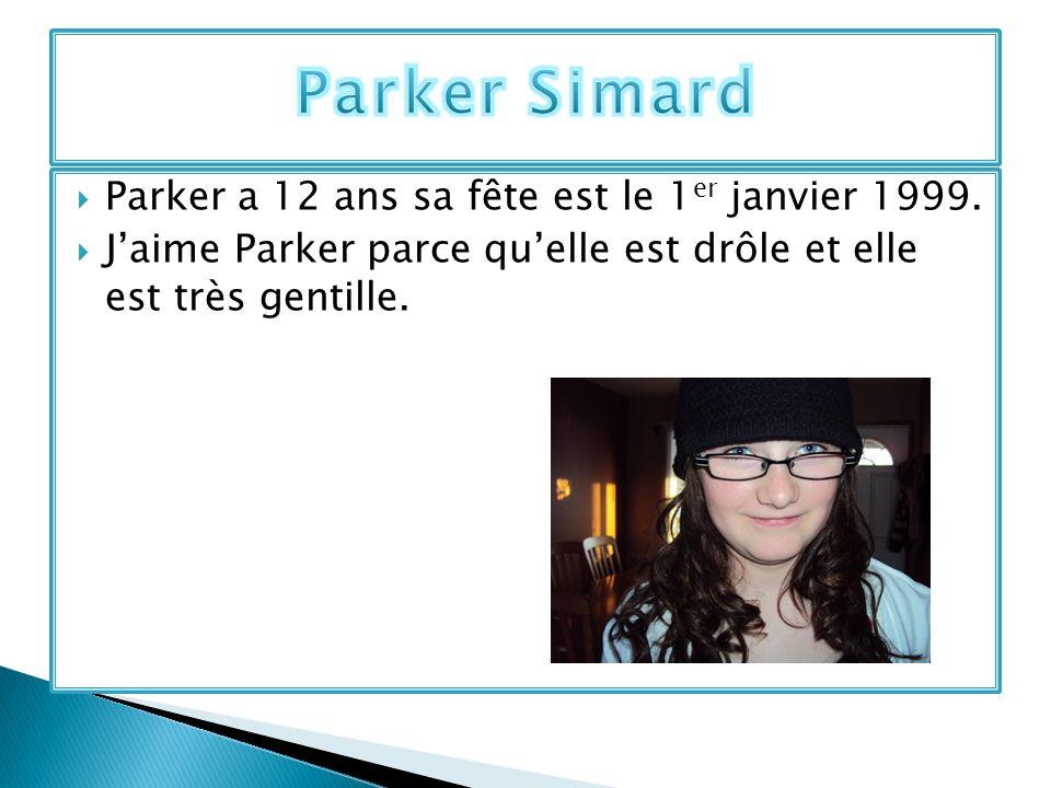 Parker Simard Parker a 12 ans sa fête est le 1er janvier 1999.