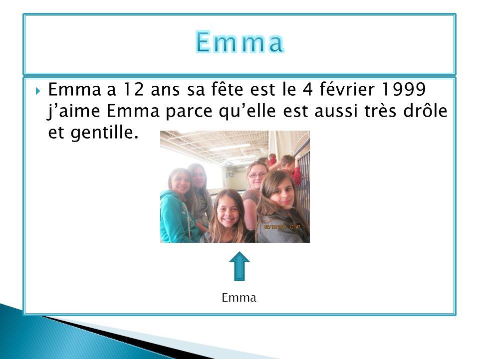 Emma Emma a 12 ans sa fête est le 4 février 1999 j'aime Emma parce qu'elle est aussi très drôle et gentille.