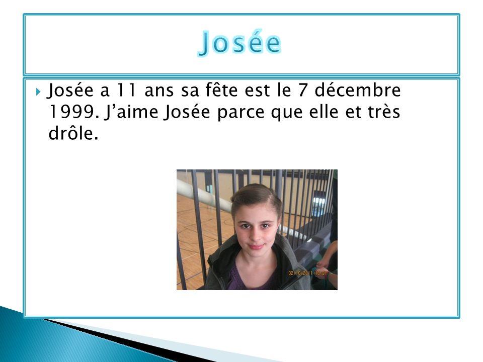 Josée Josée a 11 ans sa fête est le 7 décembre 1999. J'aime Josée parce que elle et très drôle.