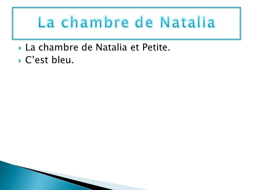 La chambre de Natalia La chambre de Natalia et Petite. C'est bleu.