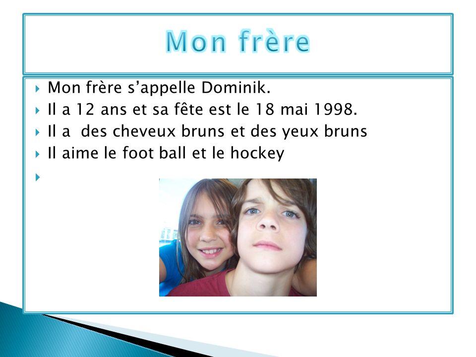 Mon frère Mon frère s'appelle Dominik.