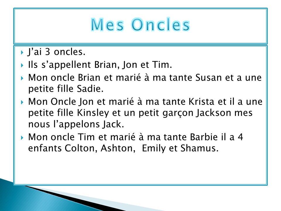 Mes Oncles J'ai 3 oncles. Ils s'appellent Brian, Jon et Tim.