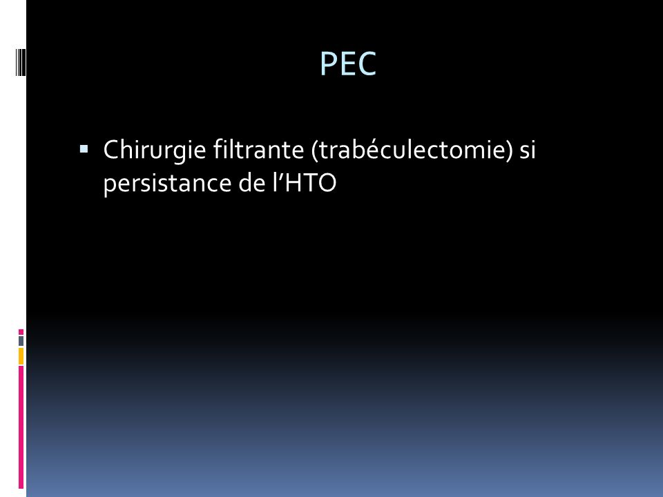 PEC Chirurgie filtrante (trabéculectomie) si persistance de l'HTO