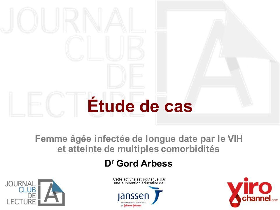 Étude de cas Femme âgée infectée de longue date par le VIH et atteinte de multiples comorbidités. Dr Gord Arbess.