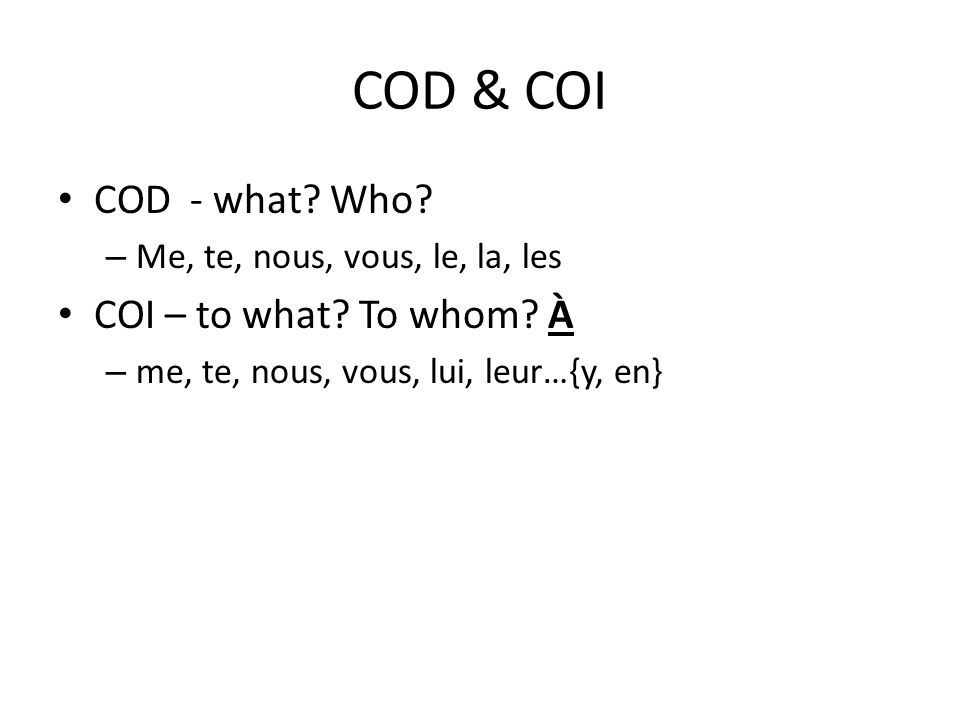 COD & COI COD - what Who COI – to what To whom À