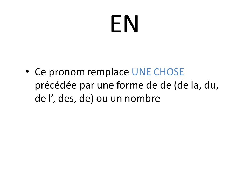 EN Ce pronom remplace UNE CHOSE précédée par une forme de de (de la, du, de l', des, de) ou un nombre.