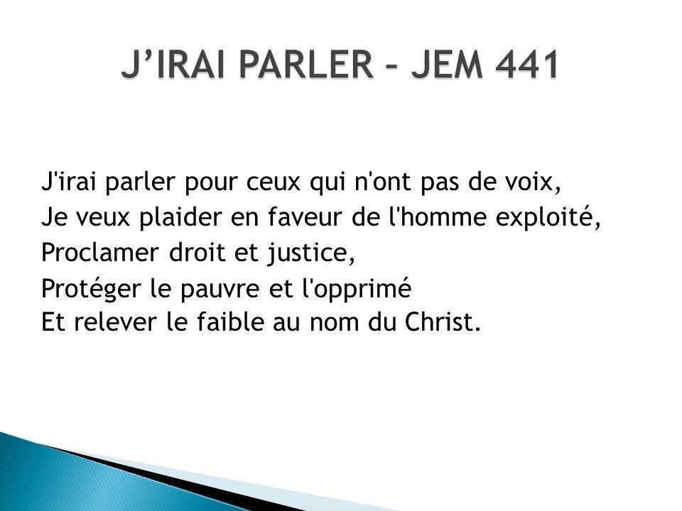 J'IRAI PARLER – JEM 441 J irai parler pour ceux qui n ont pas de voix,