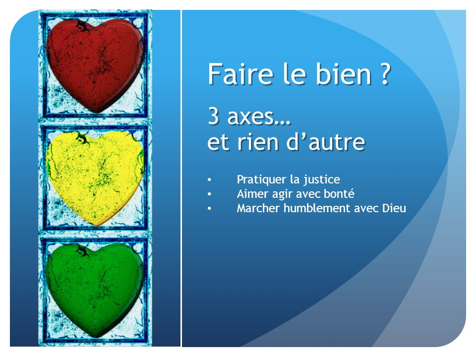 Faire le bien 3 axes… et rien d'autre Pratiquer la justice