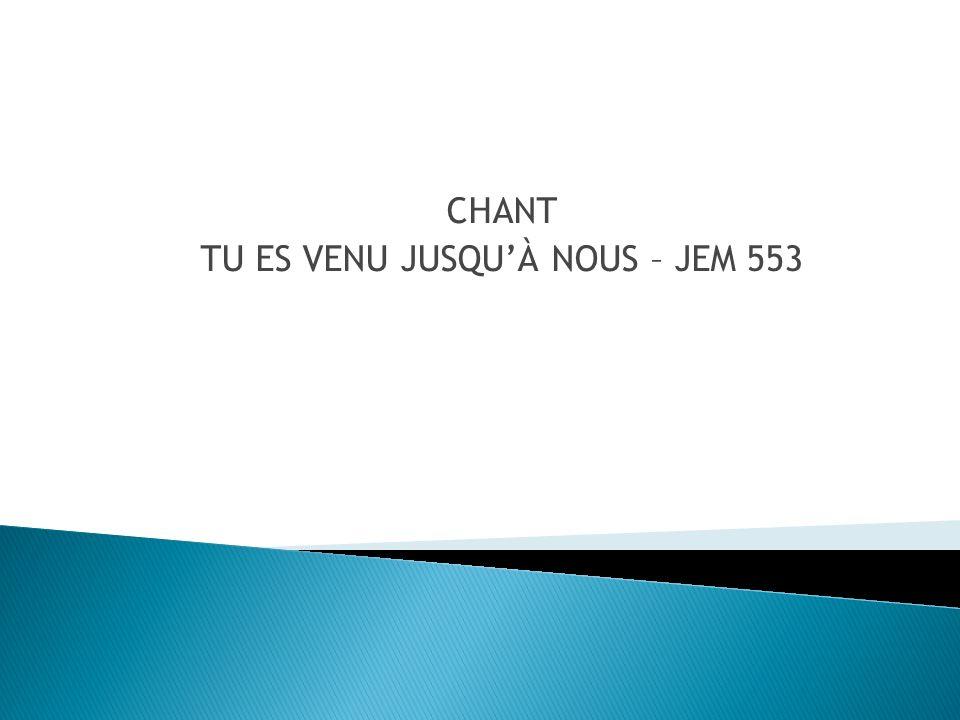 CHANT TU ES VENU JUSQU'À NOUS – JEM 553