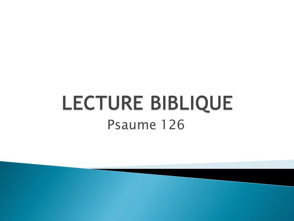 LECTURE BIBLIQUE Psaume 126