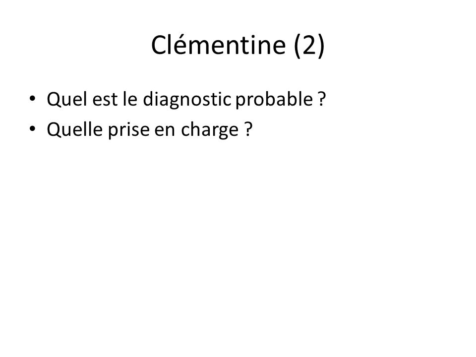 Clémentine (2) Quel est le diagnostic probable