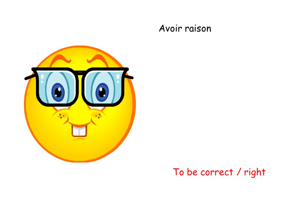 Avoir raison To be correct / right