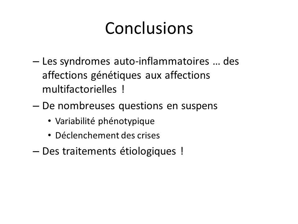 Conclusions Les syndromes auto-inflammatoires … des affections génétiques aux affections multifactorielles !