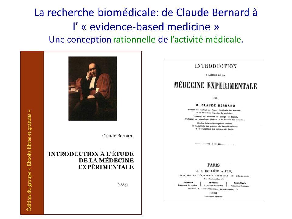 La recherche biomédicale: de Claude Bernard à l' « evidence-based medicine » Une conception rationnelle de l'activité médicale.