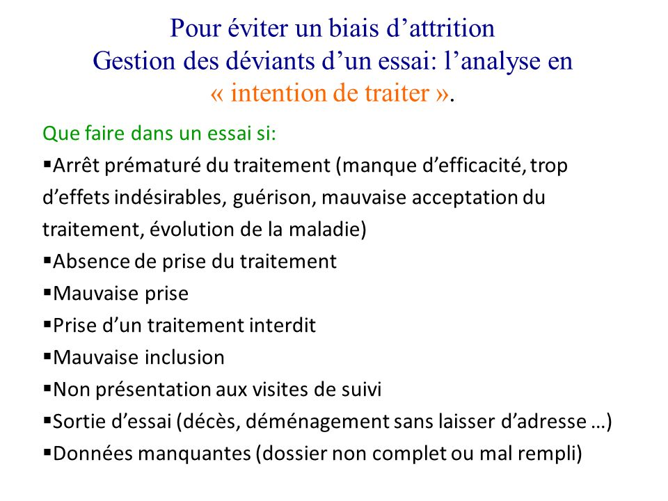 Pour éviter un biais d'attrition Gestion des déviants d'un essai: l'analyse en « intention de traiter ».